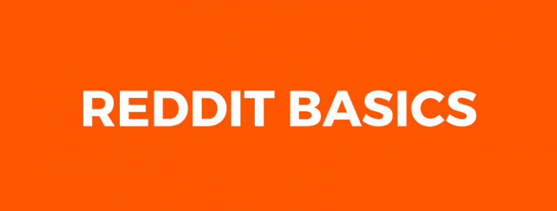 Reddit Basics - Everything You Need to Know